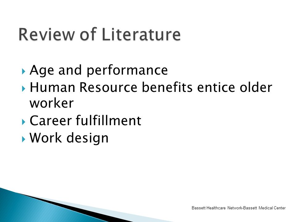  Age and performance  Human Resource benefits entice older worker  Career fulfillment  Work design Bassett Healthcare Network-Bassett Medical Cent