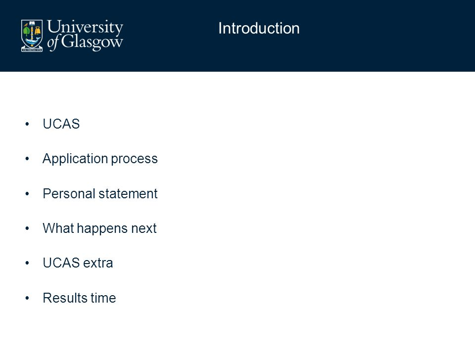 UCAS Application process Personal statement What happens next UCAS extra Results time Introduction