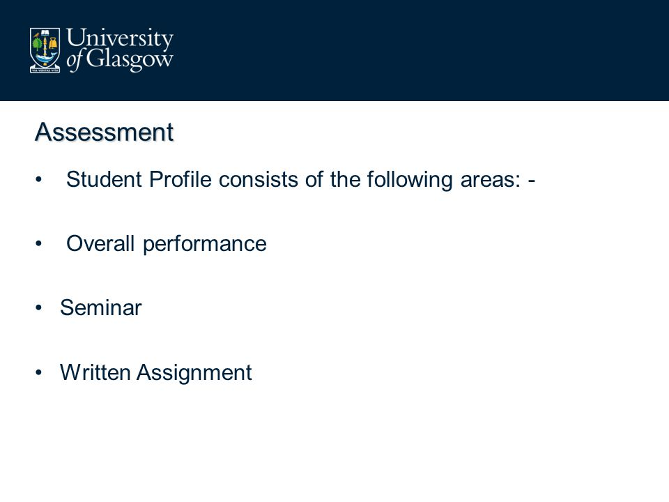 Assessment Student Profile consists of the following areas: - Overall performance Seminar Written Assignment