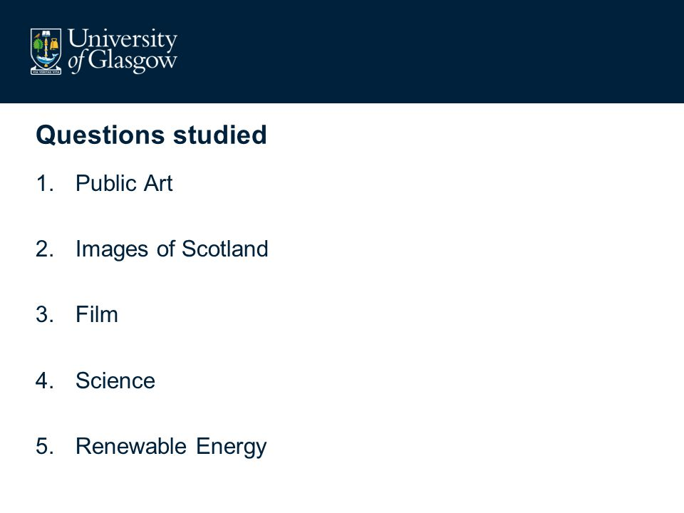 Questions studied 1.Public Art 2.Images of Scotland 3.Film 4.Science 5.Renewable Energy