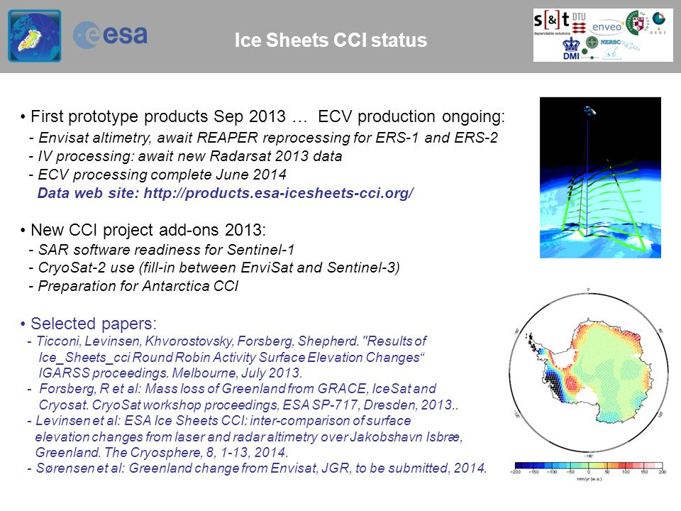 Ice Sheets CCI status First prototype products Sep 2013 … ECV production ongoing: - Envisat altimetry, await REAPER reprocessing for ERS-1 and ERS-2 -