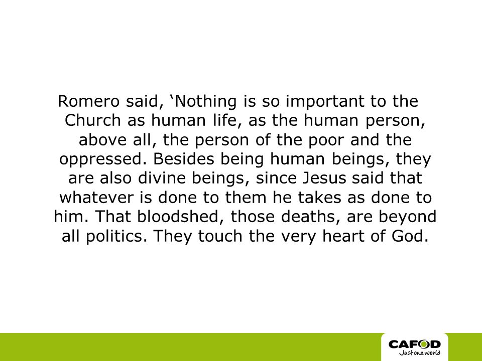 Romero said, 'Nothing is so important to the Church as human life, as the human person, above all, the person of the poor and the oppressed.