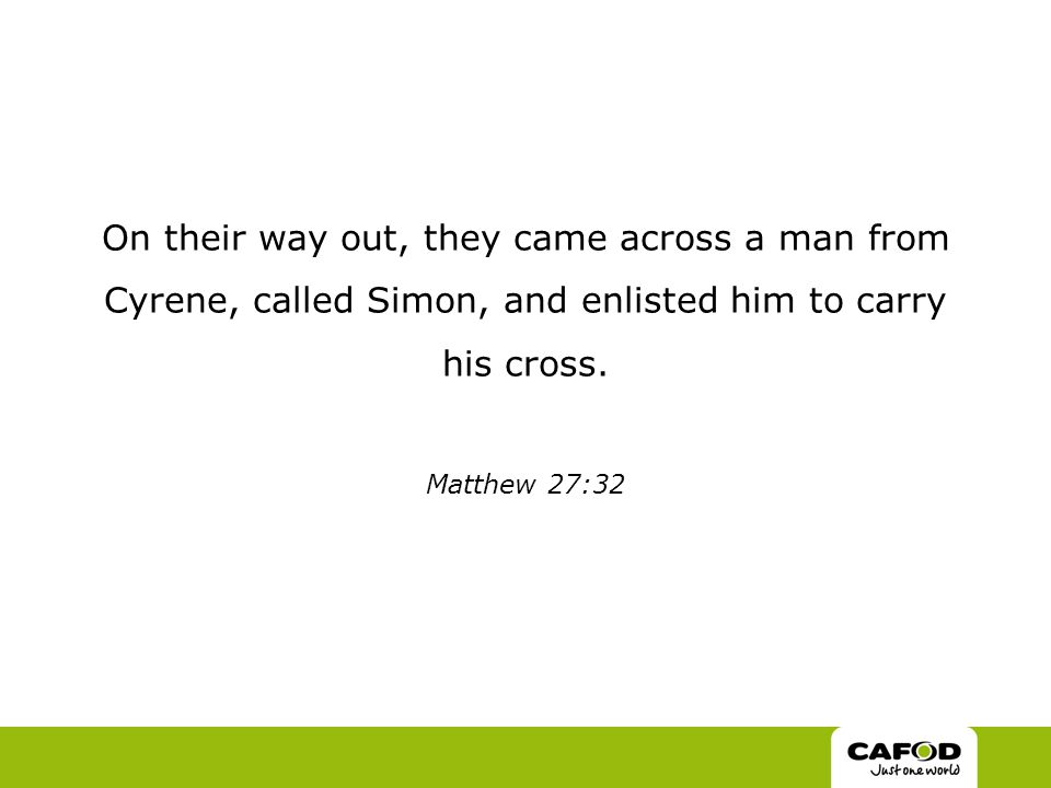 On their way out, they came across a man from Cyrene, called Simon, and enlisted him to carry his cross.