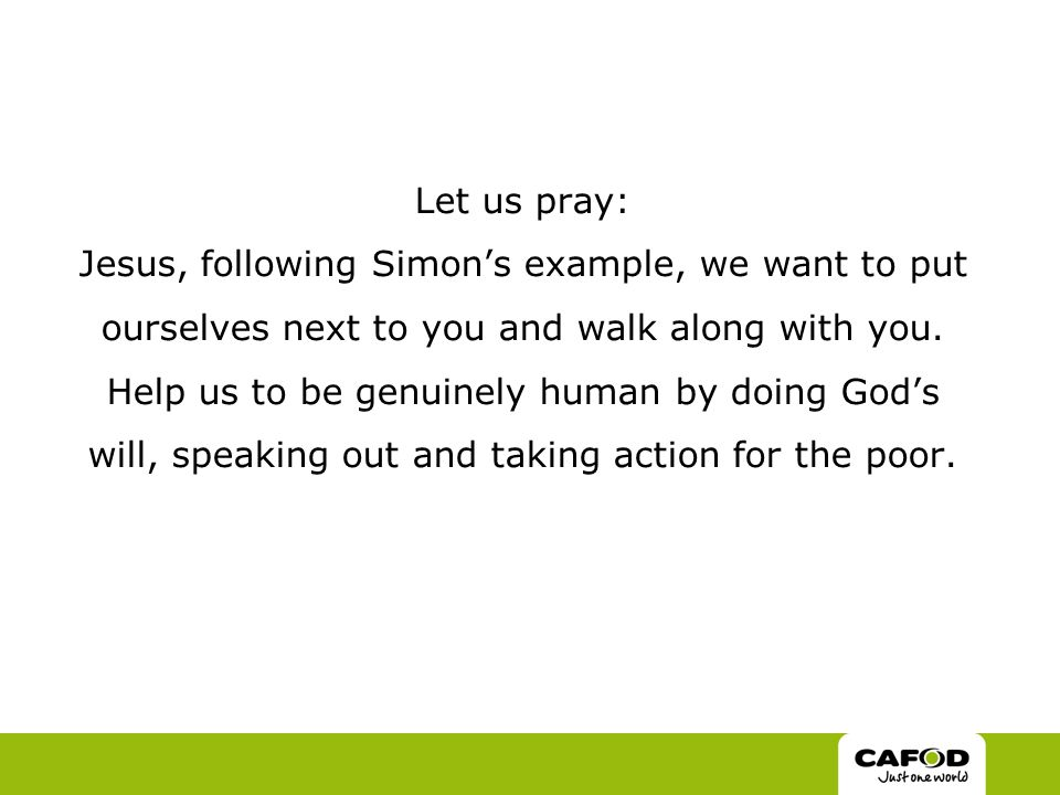 Let us pray: Jesus, following Simon's example, we want to put ourselves next to you and walk along with you.