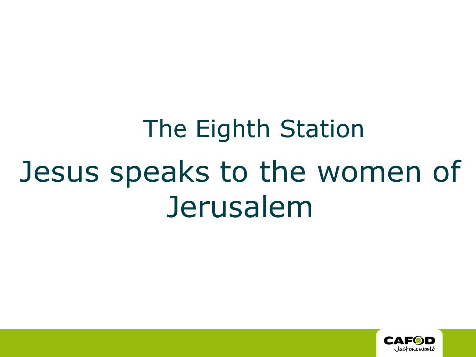 The Eighth Station Jesus speaks to the women of Jerusalem