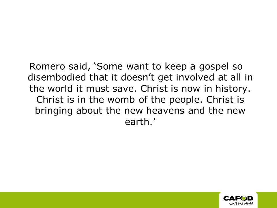 Romero said, 'Some want to keep a gospel so disembodied that it doesn't get involved at all in the world it must save.