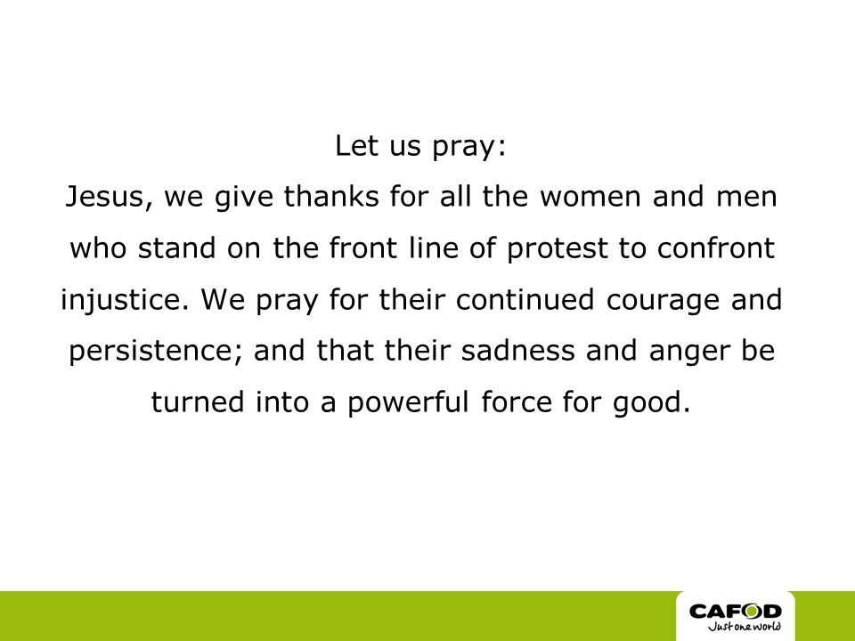 Let us pray: Jesus, we give thanks for all the women and men who stand on the front line of protest to confront injustice.