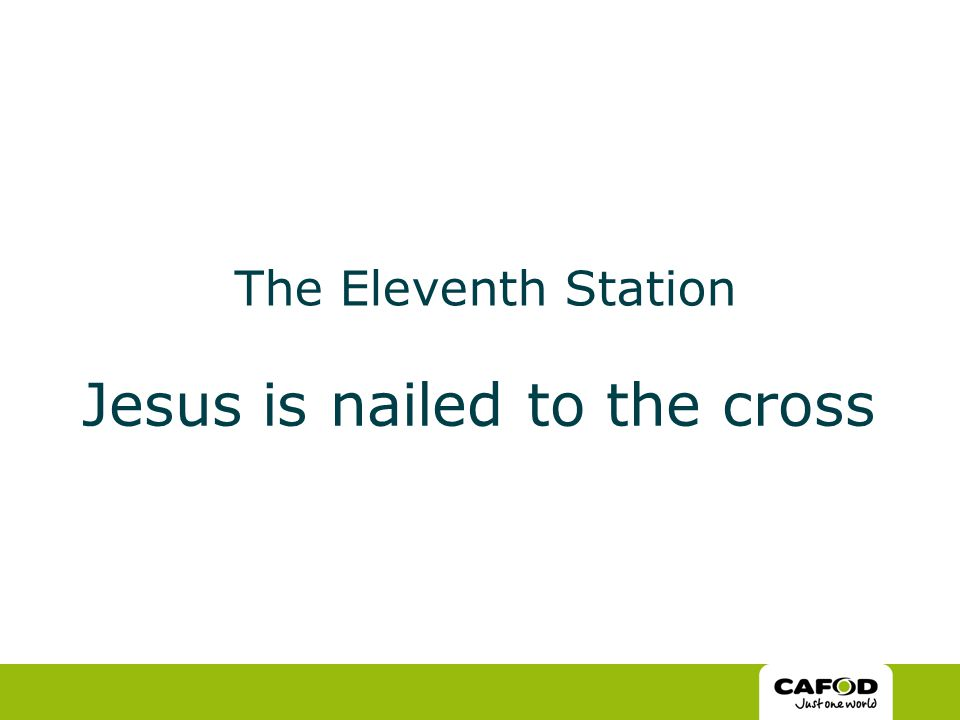 The Eleventh Station Jesus is nailed to the cross