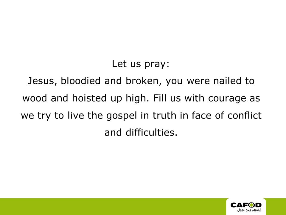 Let us pray: Jesus, bloodied and broken, you were nailed to wood and hoisted up high.