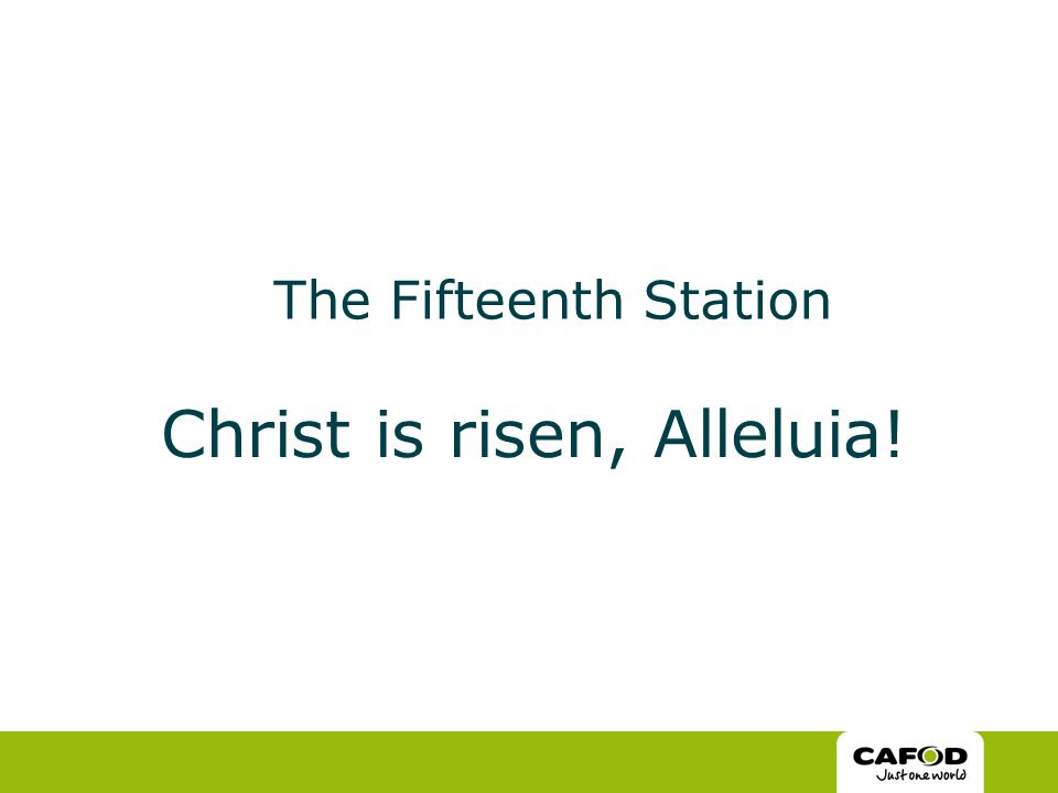 The Fifteenth Station Christ is risen, Alleluia!