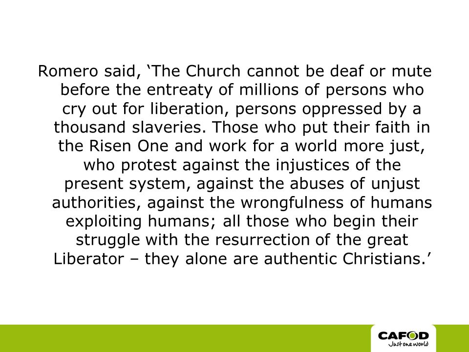 Romero said, 'The Church cannot be deaf or mute before the entreaty of millions of persons who cry out for liberation, persons oppressed by a thousand slaveries.