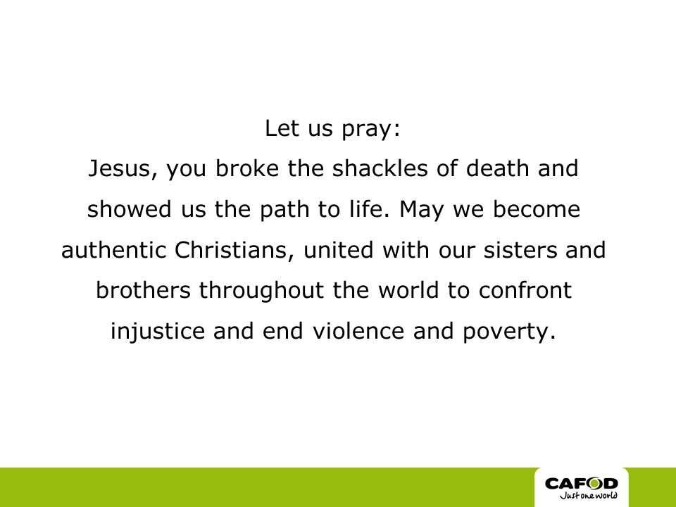Let us pray: Jesus, you broke the shackles of death and showed us the path to life.