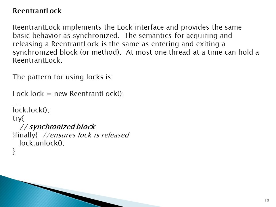 ReentrantLock ReentrantLock implements the Lock interface and provides the same basic behavior as synchronized.