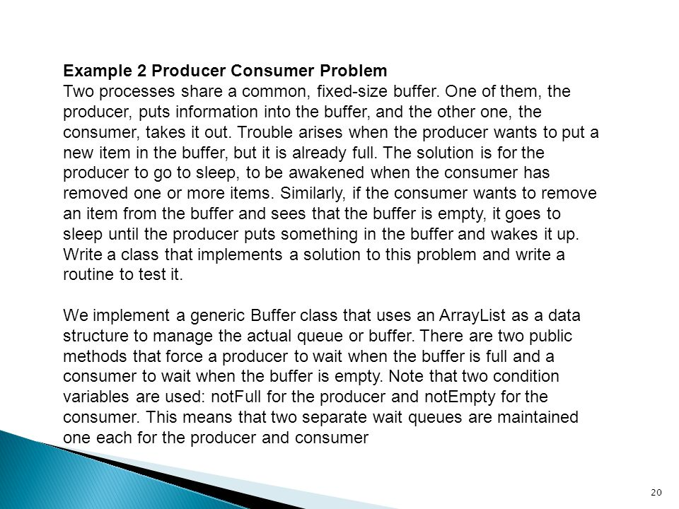 Example 2 Producer Consumer Problem Two processes share a common, fixed-size buffer.