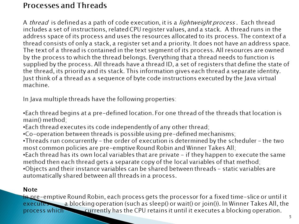 Processes and Threads A thread is defined as a path of code execution, it is a lightweight process. Each thread includes a set of instructions, relate