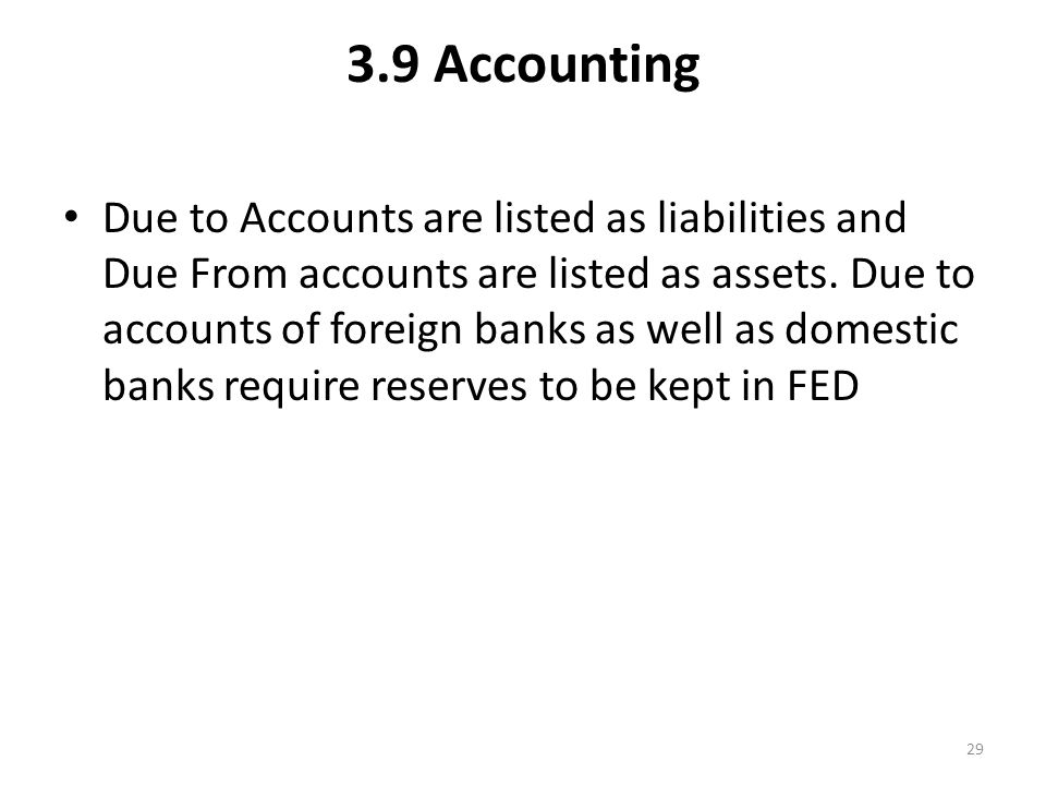 3.9 Accounting Due to Accounts are listed as liabilities and Due From accounts are listed as assets.