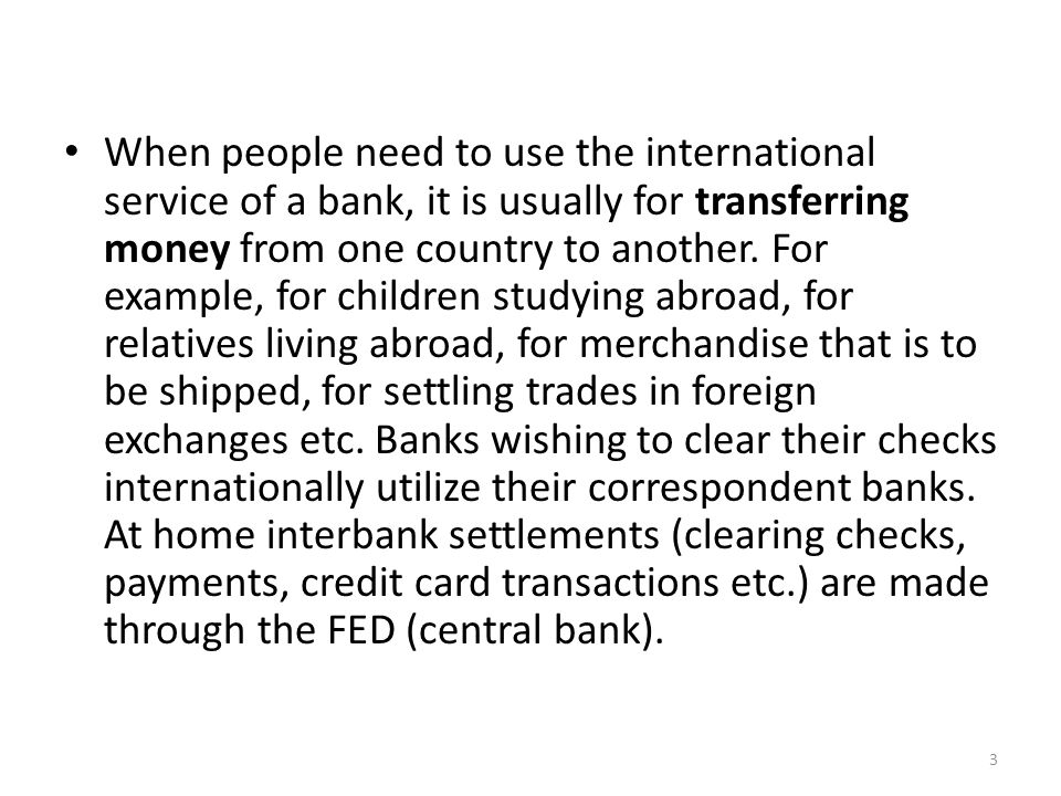 When people need to use the international service of a bank, it is usually for transferring money from one country to another.