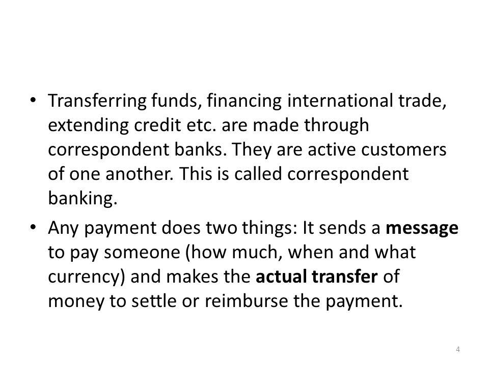 Transferring funds, financing international trade, extending credit etc.