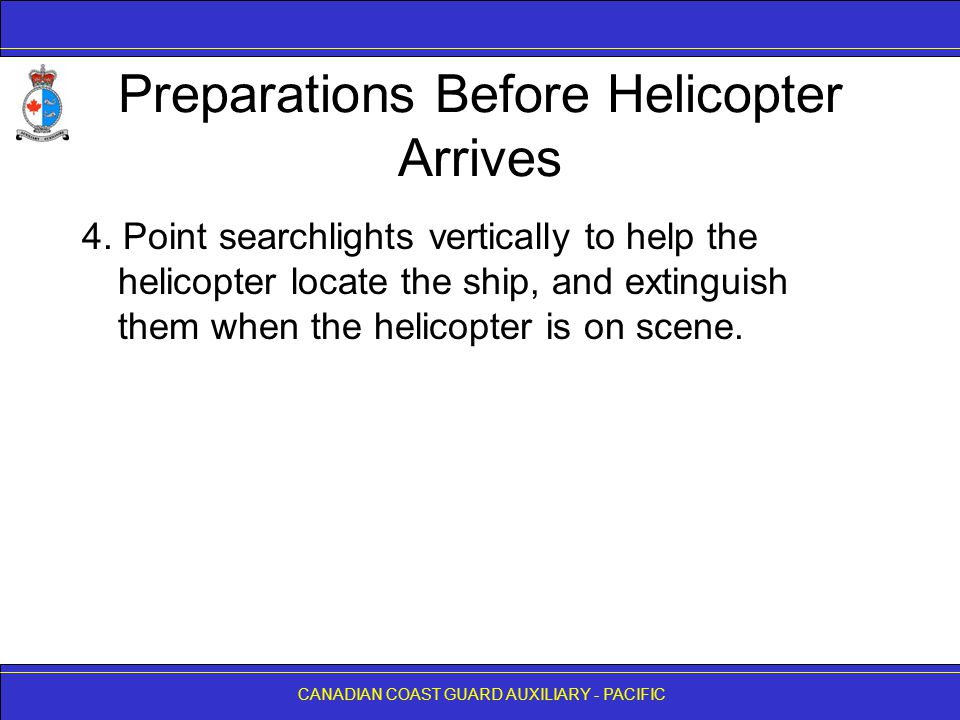 CANADIAN COAST GUARD AUXILIARY - PACIFIC Preparations Before Helicopter Arrives 4.