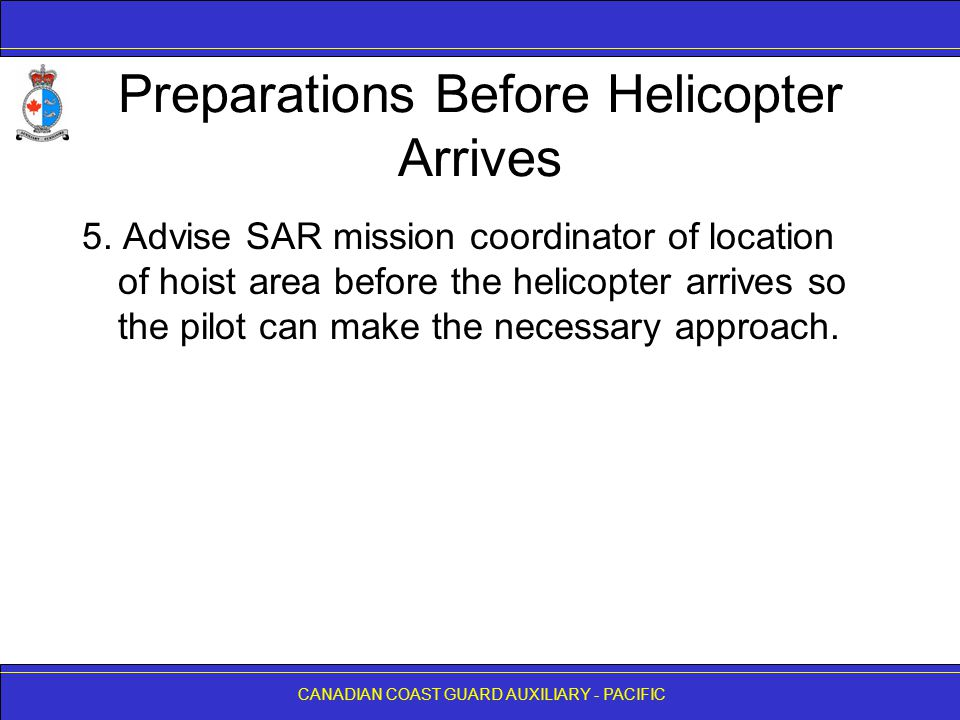 CANADIAN COAST GUARD AUXILIARY - PACIFIC Preparations Before Helicopter Arrives 5.