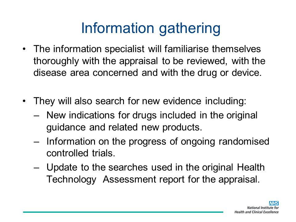 Information gathering The information specialist will familiarise themselves thoroughly with the appraisal to be reviewed, with the disease area conce