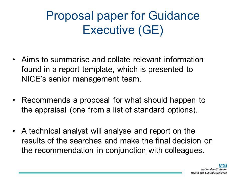 Proposal paper for Guidance Executive (GE) Aims to summarise and collate relevant information found in a report template, which is presented to NICE's
