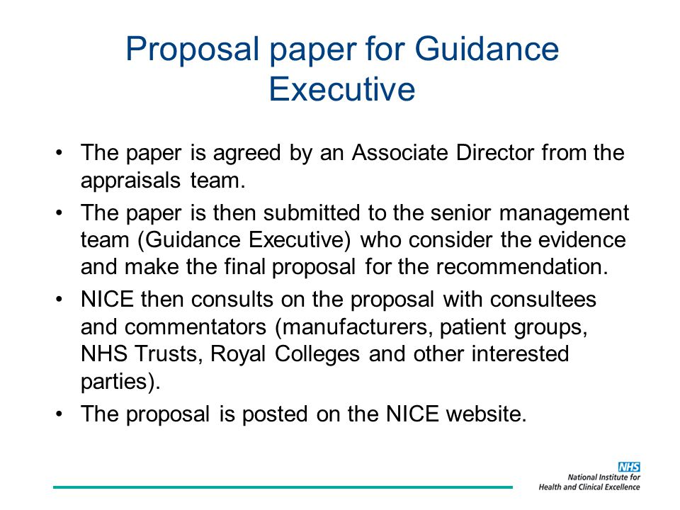 Proposal paper for Guidance Executive The paper is agreed by an Associate Director from the appraisals team. The paper is then submitted to the senior