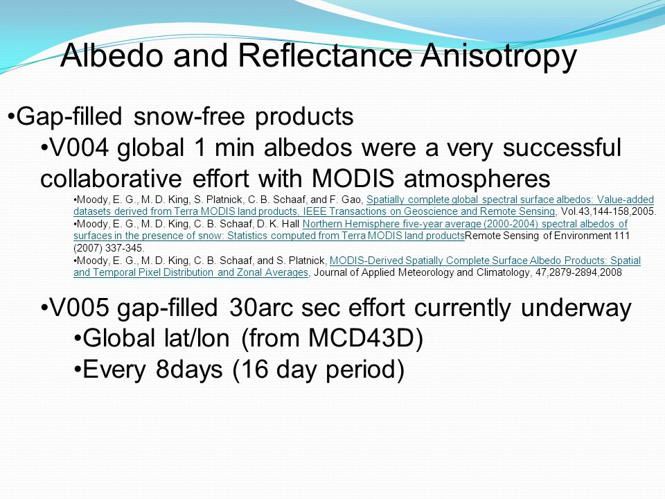Albedo and Reflectance Anisotropy Gap-filled snow-free products V004 global 1 min albedos were a very successful collaborative effort with MODIS atmospheres Moody, E.