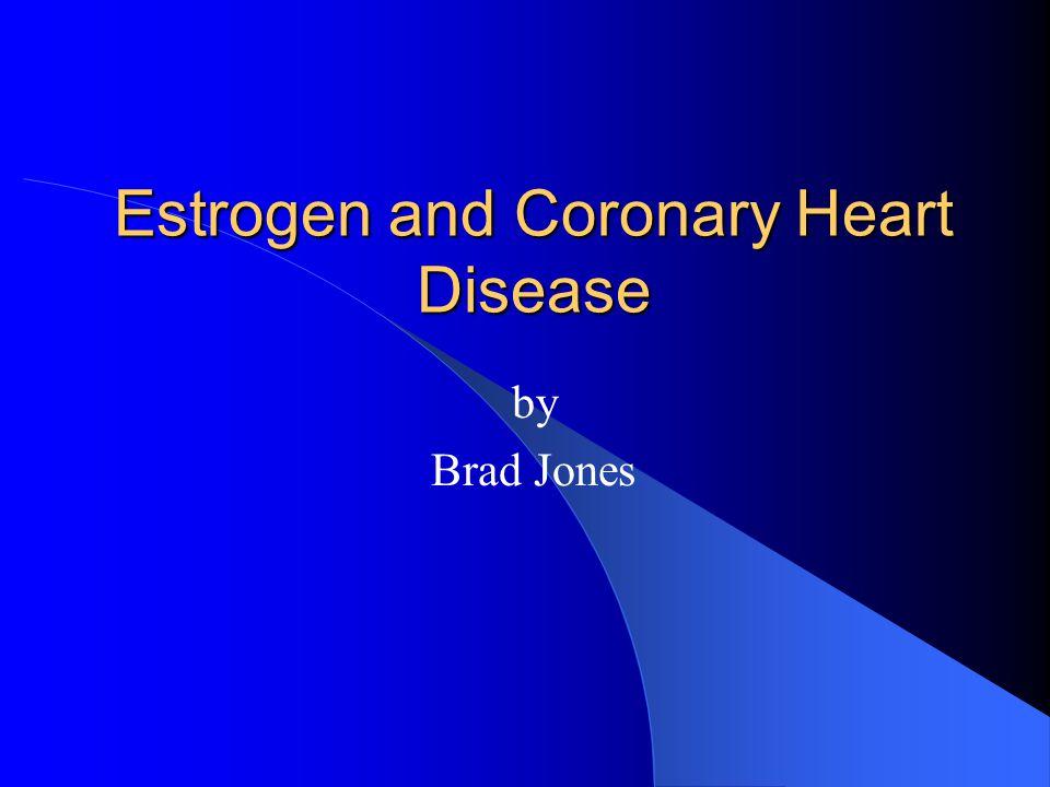 Estrogen and Coronary Heart Disease by Brad Jones