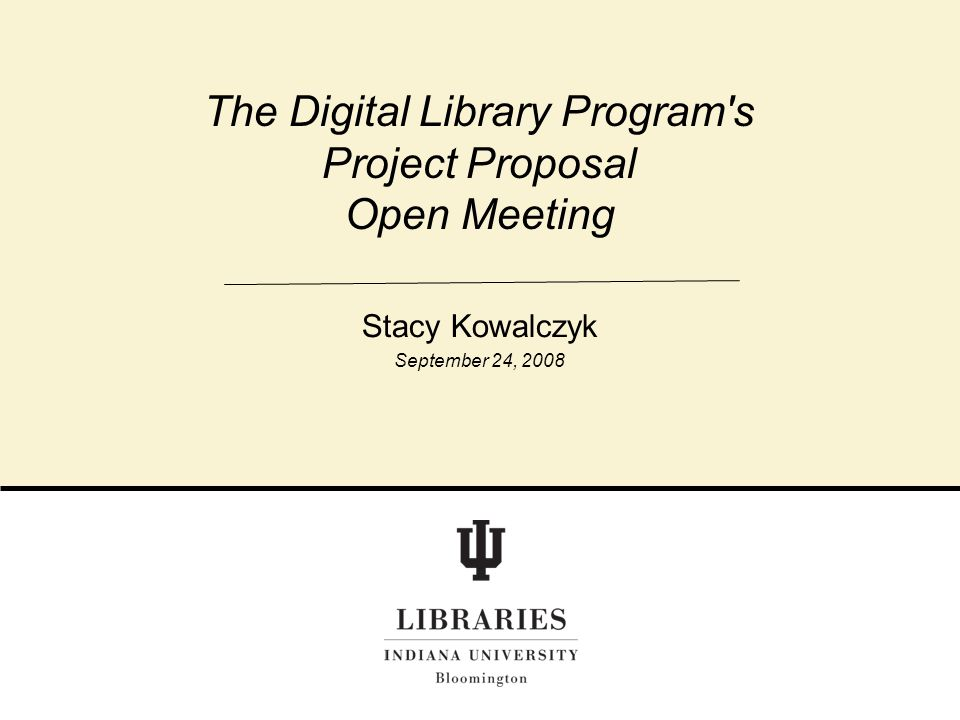 The Digital Library Program's Project Proposal Open Meeting Stacy Kowalczyk September 24, 2008