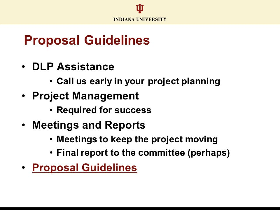 Proposal Guidelines DLP Assistance Call us early in your project planning Project Management Required for success Meetings and Reports Meetings to kee