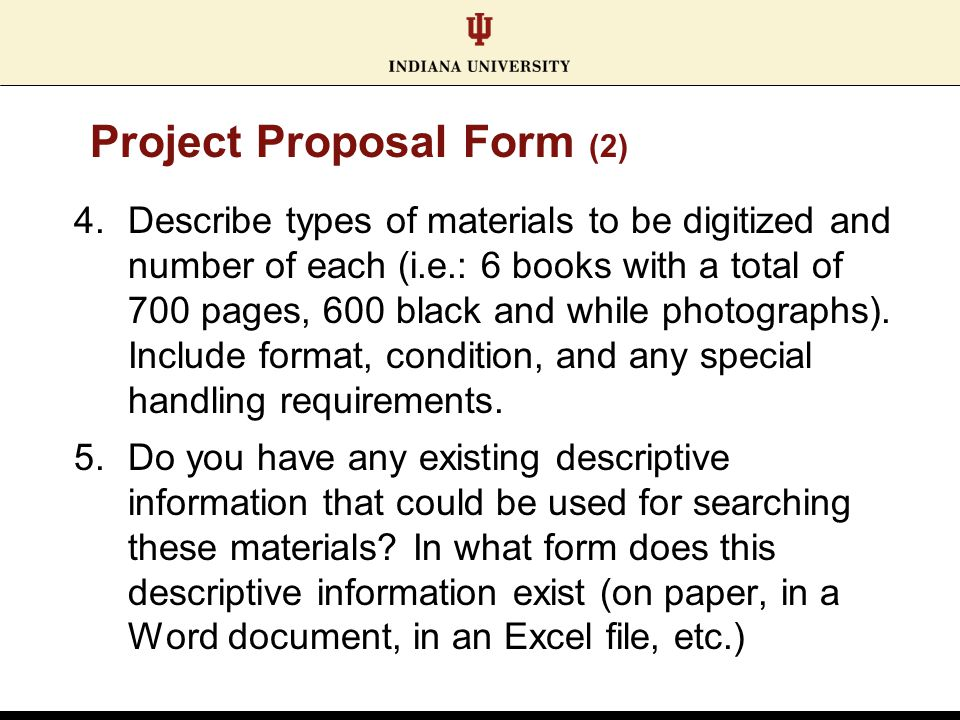 Project Proposal Form (2) 4.Describe types of materials to be digitized and number of each (i.e.: 6 books with a total of 700 pages, 600 black and while photographs).