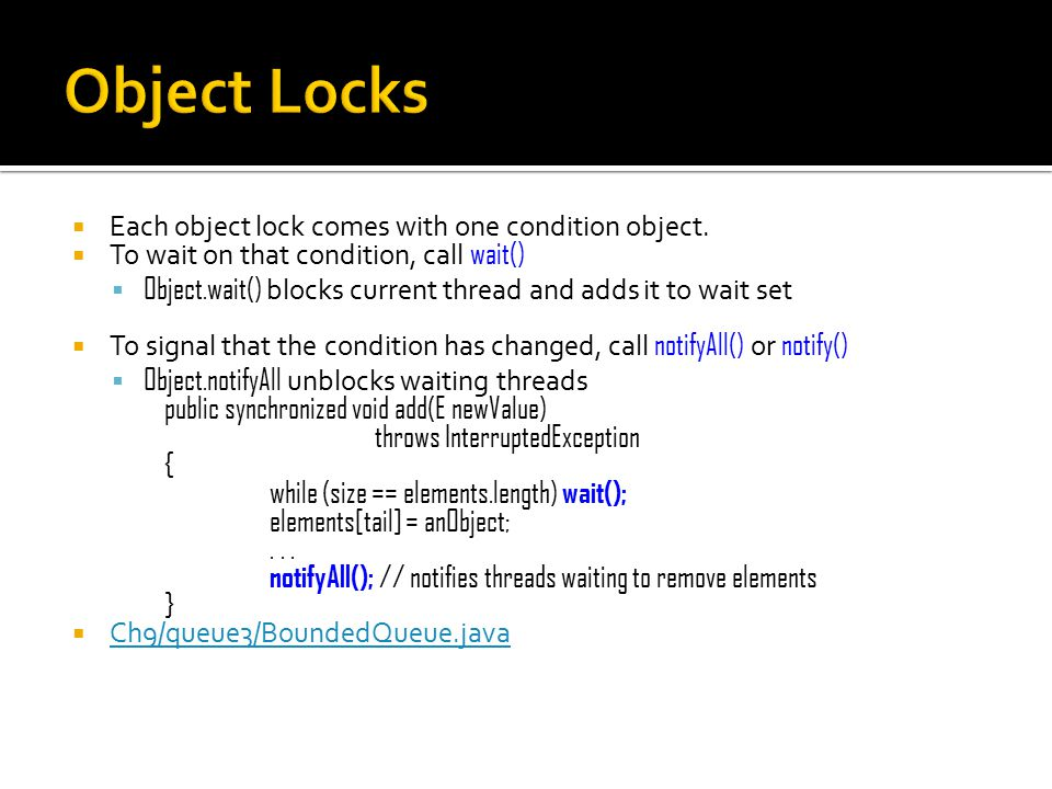  Each object lock comes with one condition object.  To wait on that condition, call wait()  Object.wait() blocks current thread and adds it to wait