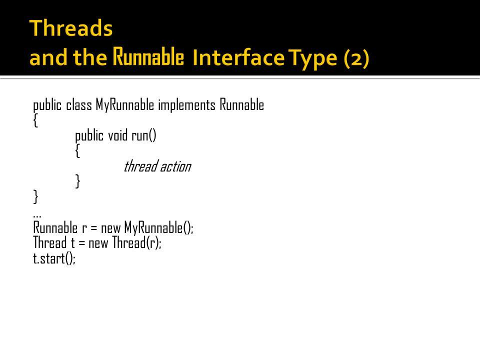 public class MyRunnable implements Runnable { public void run() { thread action }... Runnable r = new MyRunnable(); Thread t = new Thread(r); t.start(