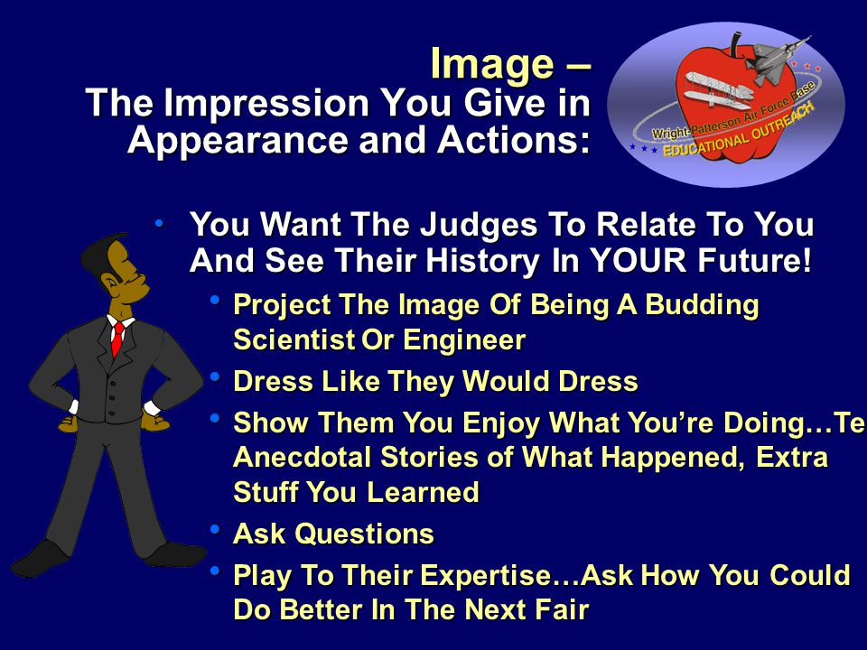 Image – The Impression You Give in Appearance and Actions:  You Want The Judges To Relate To You And See Their History In YOUR Future.