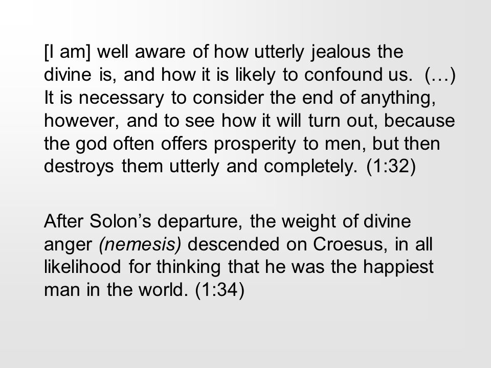 [I am] well aware of how utterly jealous the divine is, and how it is likely to confound us. (…) It is necessary to consider the end of anything, howe