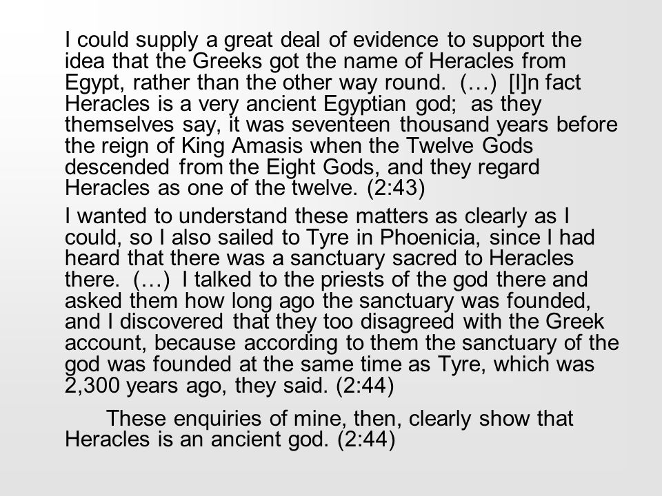 I could supply a great deal of evidence to support the idea that the Greeks got the name of Heracles from Egypt, rather than the other way round. (…)
