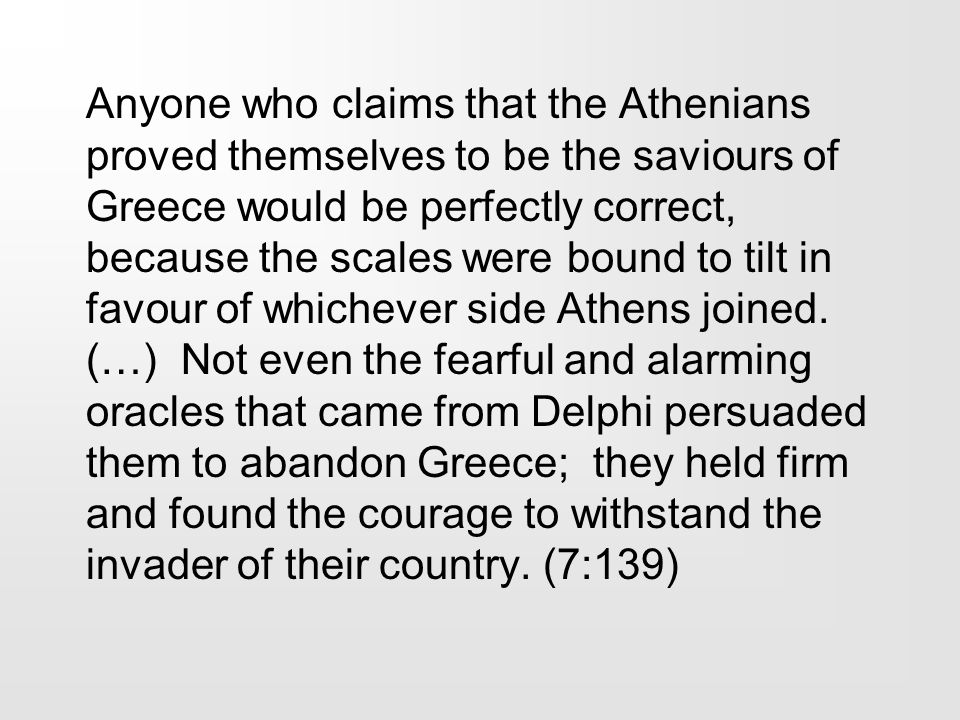 Anyone who claims that the Athenians proved themselves to be the saviours of Greece would be perfectly correct, because the scales were bound to tilt