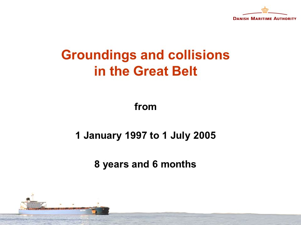 Groundings and collisions in the Great Belt from 1 January 1997 to 1 July 2005 8 years and 6 months