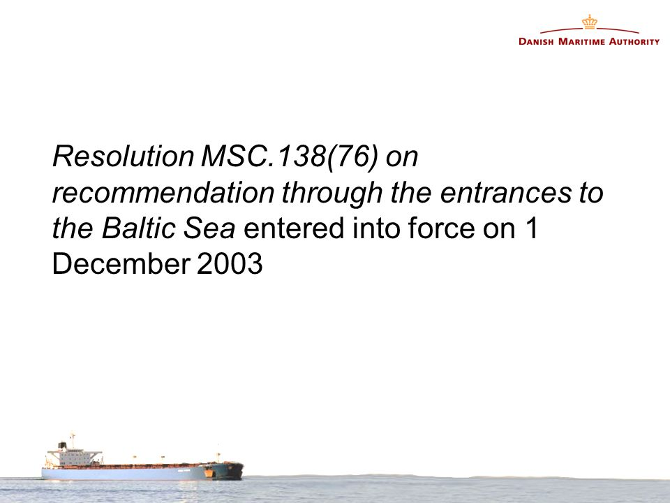 Resolution MSC.138(76) on recommendation through the entrances to the Baltic Sea entered into force on 1 December 2003