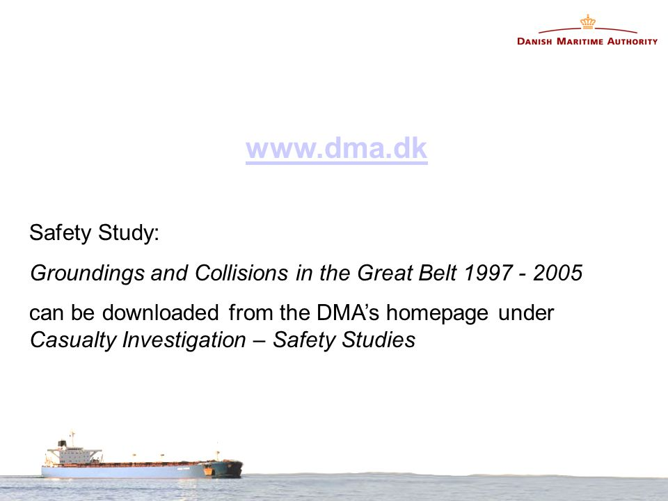 www.dma.dk Safety Study: Groundings and Collisions in the Great Belt 1997 - 2005 can be downloaded from the DMA's homepage under Casualty Investigation – Safety Studies