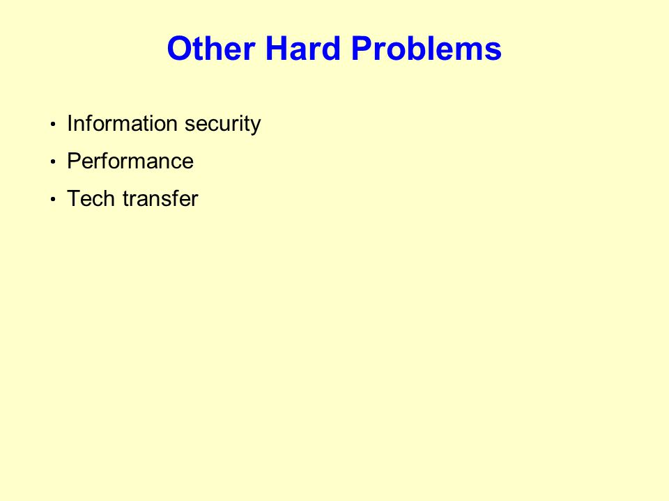 Other Hard Problems  Information security  Performance  Tech transfer