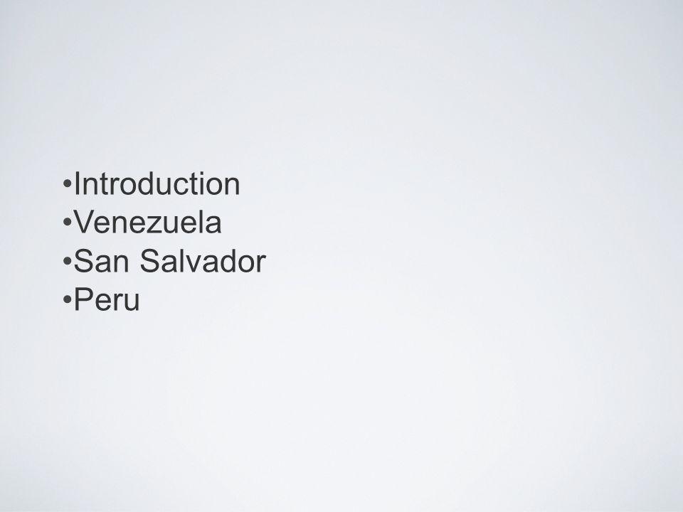 Introduction Venezuela San Salvador Peru