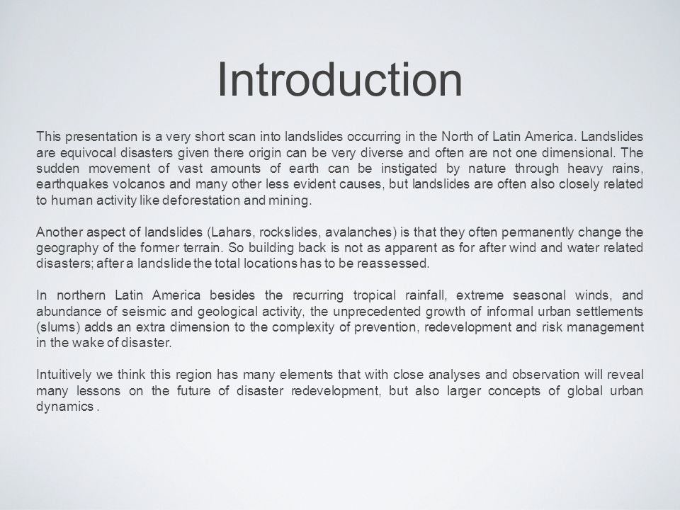 Introduction This presentation is a very short scan into landslides occurring in the North of Latin America.