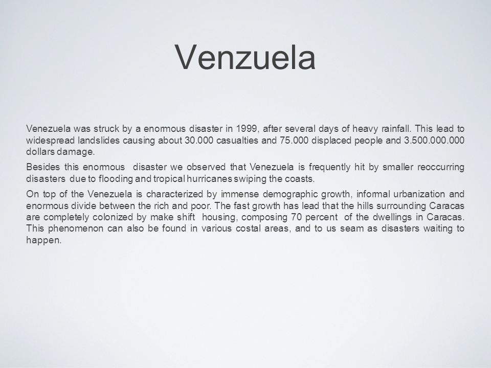 Venzuela Venezuela was struck by a enormous disaster in 1999, after several days of heavy rainfall.