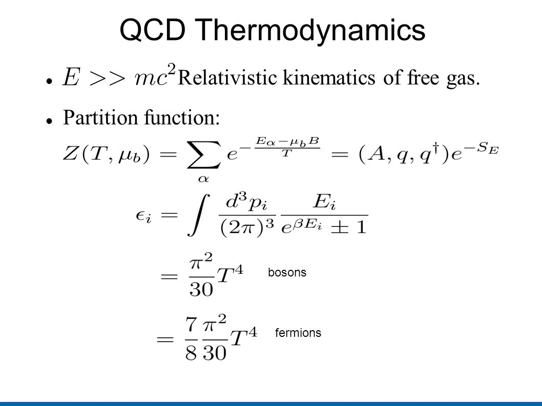 QCD Thermodynamics Relativistic kinematics of free gas. Partition function: bosons fermions