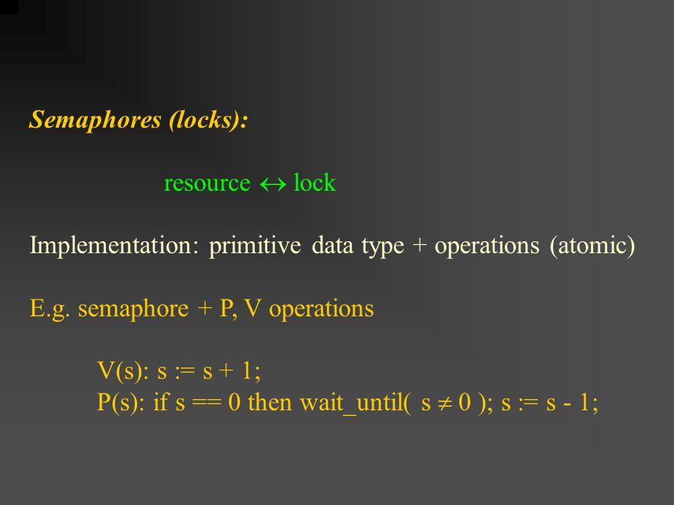 Semaphores (locks): resource  lock Implementation: primitive data type + operations (atomic) E.g.