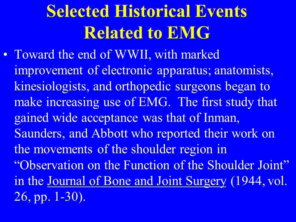 Selected Historical Events Related to EMG Toward the end of WWII, with marked improvement of electronic apparatus; anatomists, kinesiologists, and ort