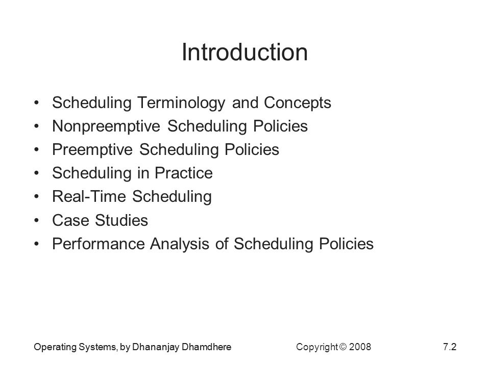 Operating Systems, by Dhananjay Dhamdhere Copyright © 20087.2Operating Systems, by Dhananjay Dhamdhere2 Introduction Scheduling Terminology and Concep