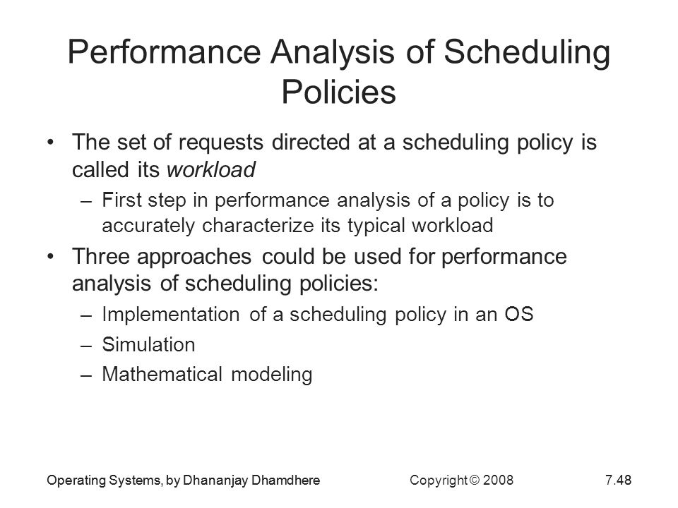 Operating Systems, by Dhananjay Dhamdhere Copyright © 20087.48Operating Systems, by Dhananjay Dhamdhere48 Performance Analysis of Scheduling Policies